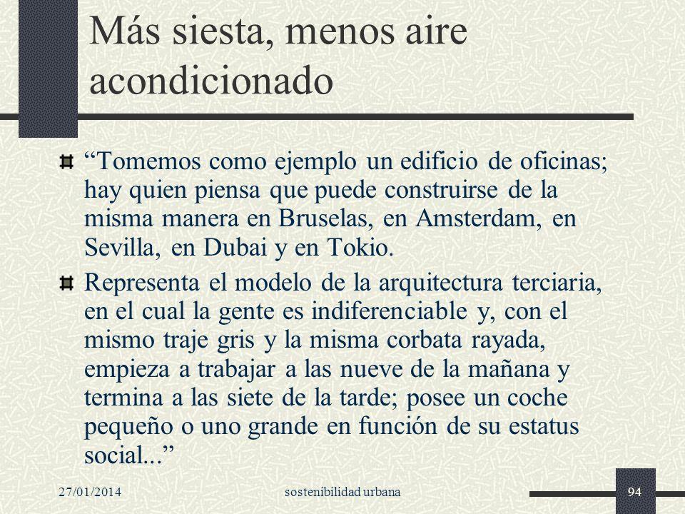 27/01/2014sostenibilidad urbana94 Más siesta, menos aire acondicionado Tomemos como ejemplo un edificio de oficinas; hay quien piensa que puede constr