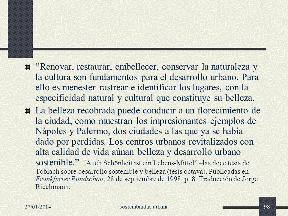 27/01/2014sostenibilidad urbana98 Renovar, restaurar, embellecer, conservar la naturaleza y la cultura son fundamentos para el desarrollo urbano. Para