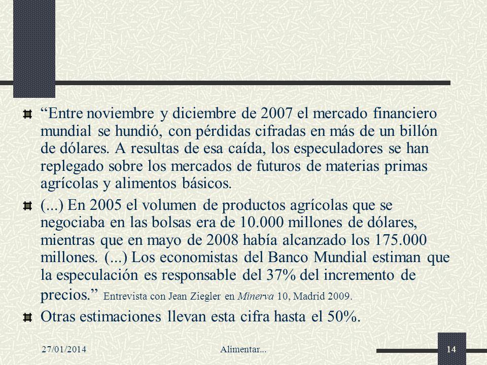 27/01/2014Alimentar...14 Entre noviembre y diciembre de 2007 el mercado financiero mundial se hundió, con pérdidas cifradas en más de un billón de dól