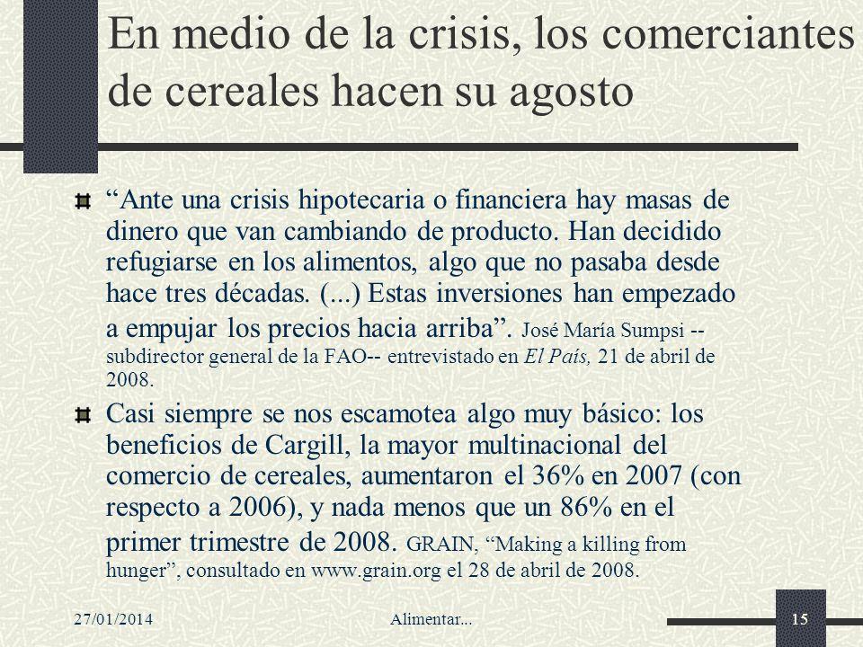 27/01/2014Alimentar...15 En medio de la crisis, los comerciantes de cereales hacen su agosto Ante una crisis hipotecaria o financiera hay masas de din