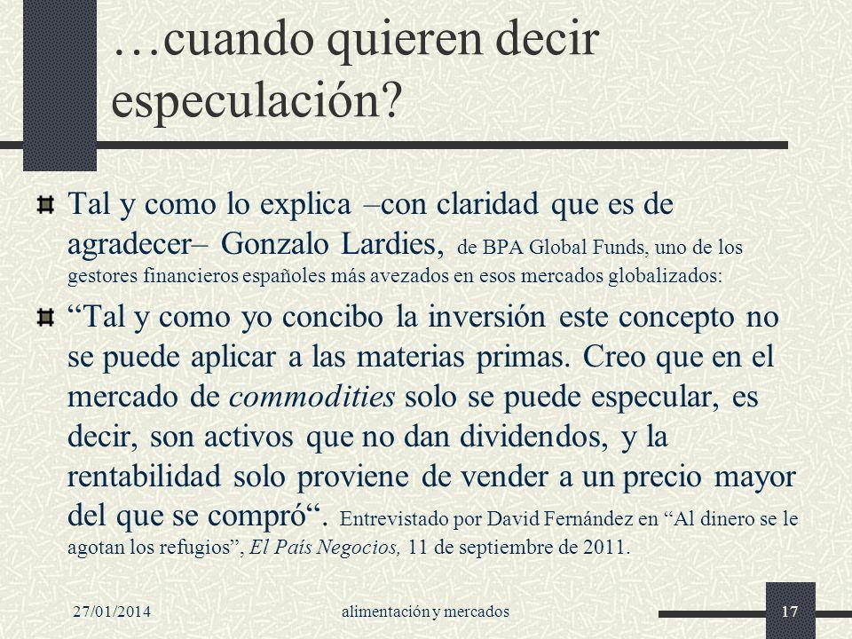 27/01/2014alimentación y mercados17 …cuando quieren decir especulación? Tal y como lo explica –con claridad que es de agradecer– Gonzalo Lardies, de B