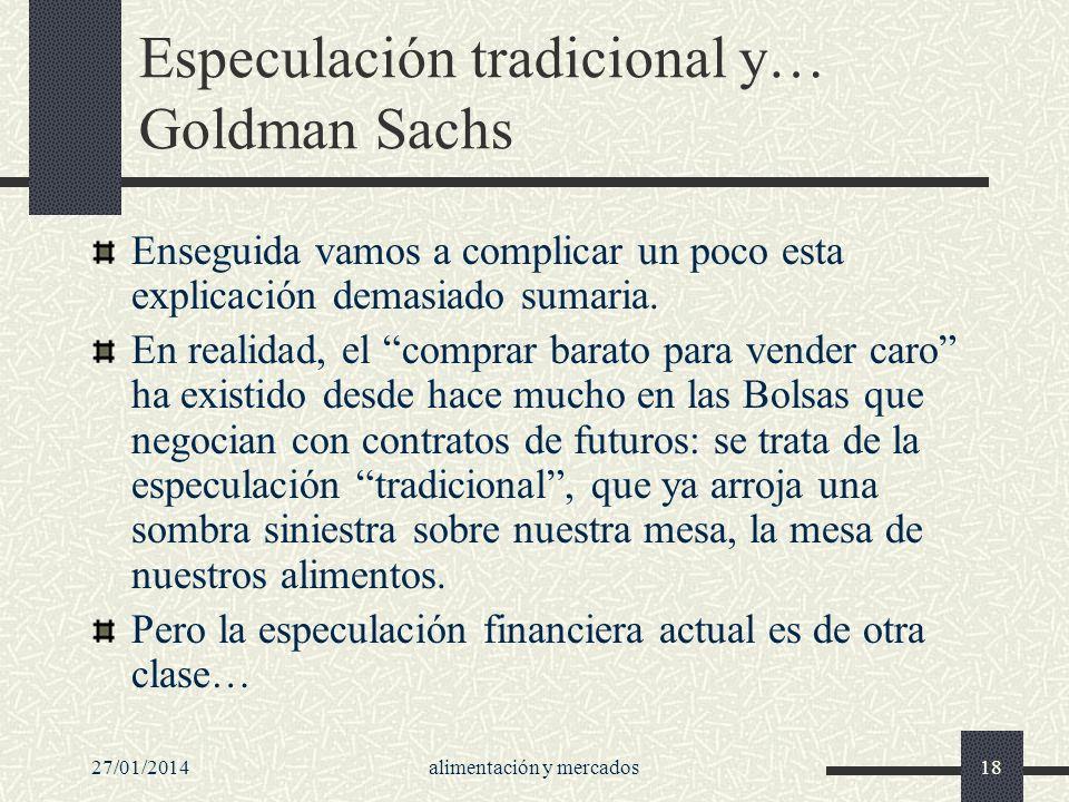 27/01/2014alimentación y mercados18 Especulación tradicional y… Goldman Sachs Enseguida vamos a complicar un poco esta explicación demasiado sumaria.