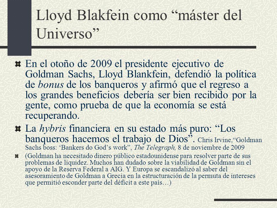 Lloyd Blakfein como máster del Universo En el otoño de 2009 el presidente ejecutivo de Goldman Sachs, Lloyd Blankfein, defendió la política de bonus d