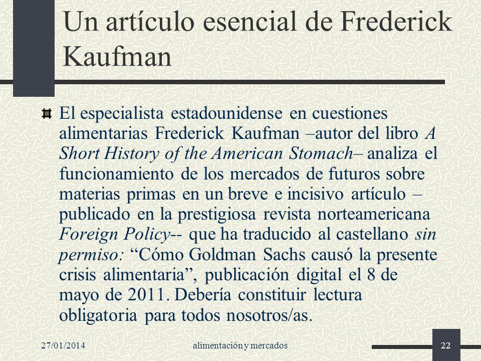 27/01/2014alimentación y mercados22 Un artículo esencial de Frederick Kaufman El especialista estadounidense en cuestiones alimentarias Frederick Kauf