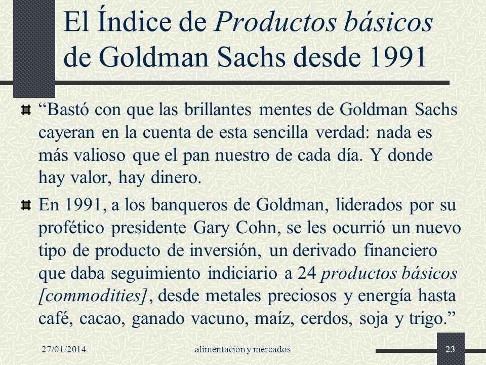 27/01/2014alimentación y mercados23 El Índice de Productos básicos de Goldman Sachs desde 1991 Bastó con que las brillantes mentes de Goldman Sachs ca