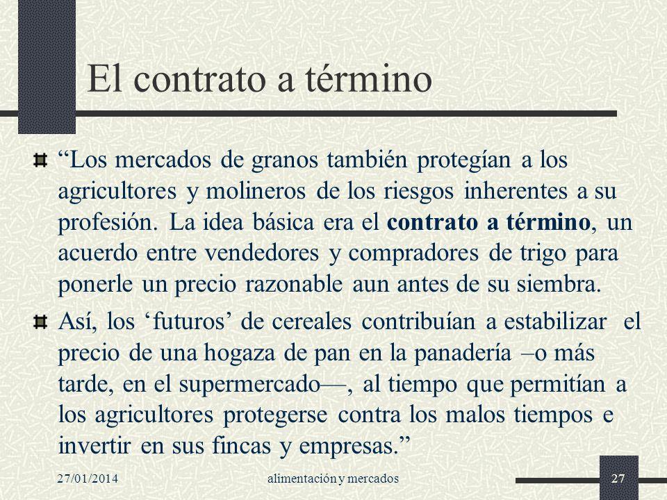 27/01/2014alimentación y mercados27 El contrato a término Los mercados de granos también protegían a los agricultores y molineros de los riesgos inher