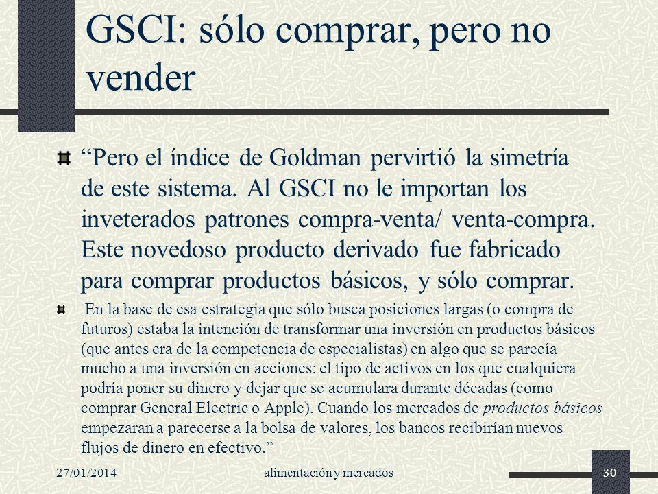 GSCI: sólo comprar, pero no vender Pero el índice de Goldman pervirtió la simetría de este sistema. Al GSCI no le importan los inveterados patrones co