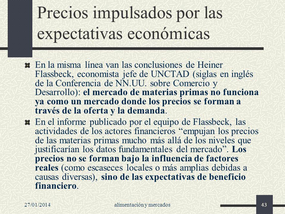 27/01/2014alimentación y mercados43 Precios impulsados por las expectativas económicas En la misma línea van las conclusiones de Heiner Flassbeck, eco