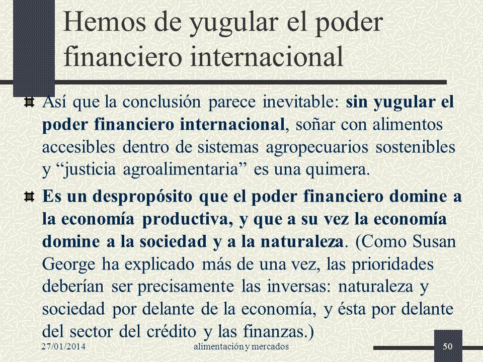 Hemos de yugular el poder financiero internacional Así que la conclusión parece inevitable: sin yugular el poder financiero internacional, soñar con a