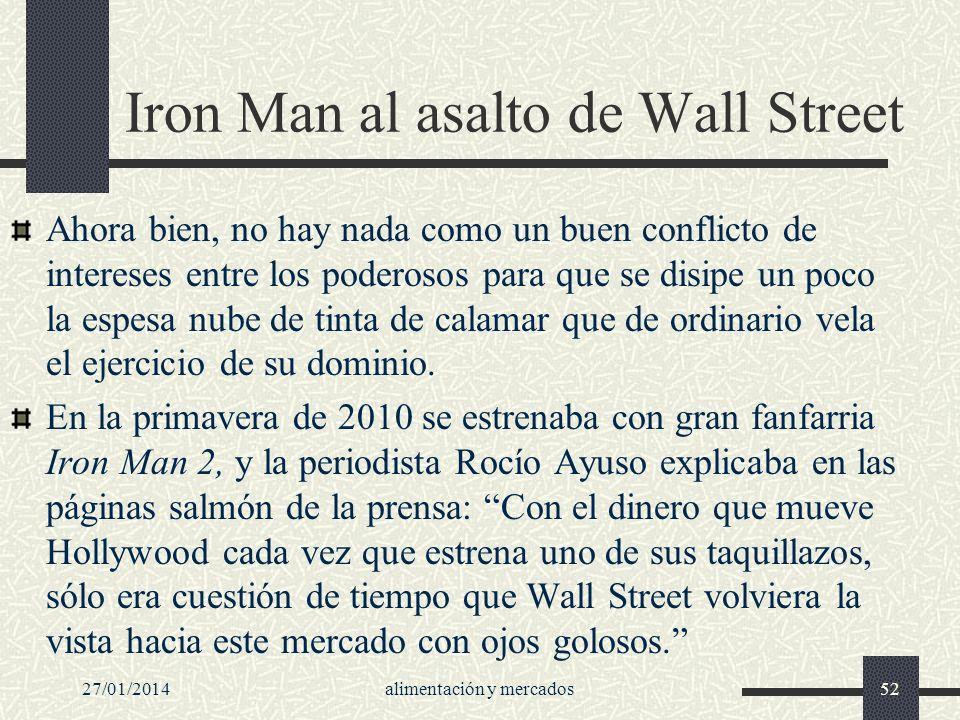 27/01/2014alimentación y mercados52 Iron Man al asalto de Wall Street Ahora bien, no hay nada como un buen conflicto de intereses entre los poderosos