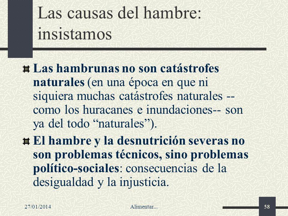 27/01/2014Alimentar...58 Las causas del hambre: insistamos Las hambrunas no son catástrofes naturales (en una época en que ni siquiera muchas catástro