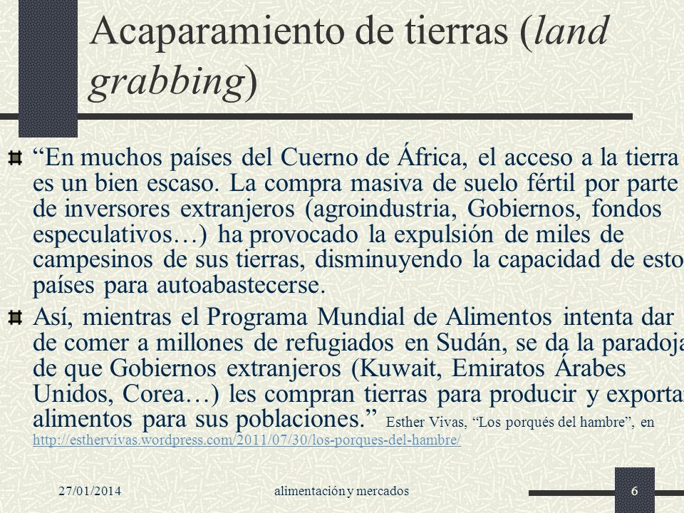 27/01/2014alimentación y mercados6 Acaparamiento de tierras (land grabbing) En muchos países del Cuerno de África, el acceso a la tierra es un bien es