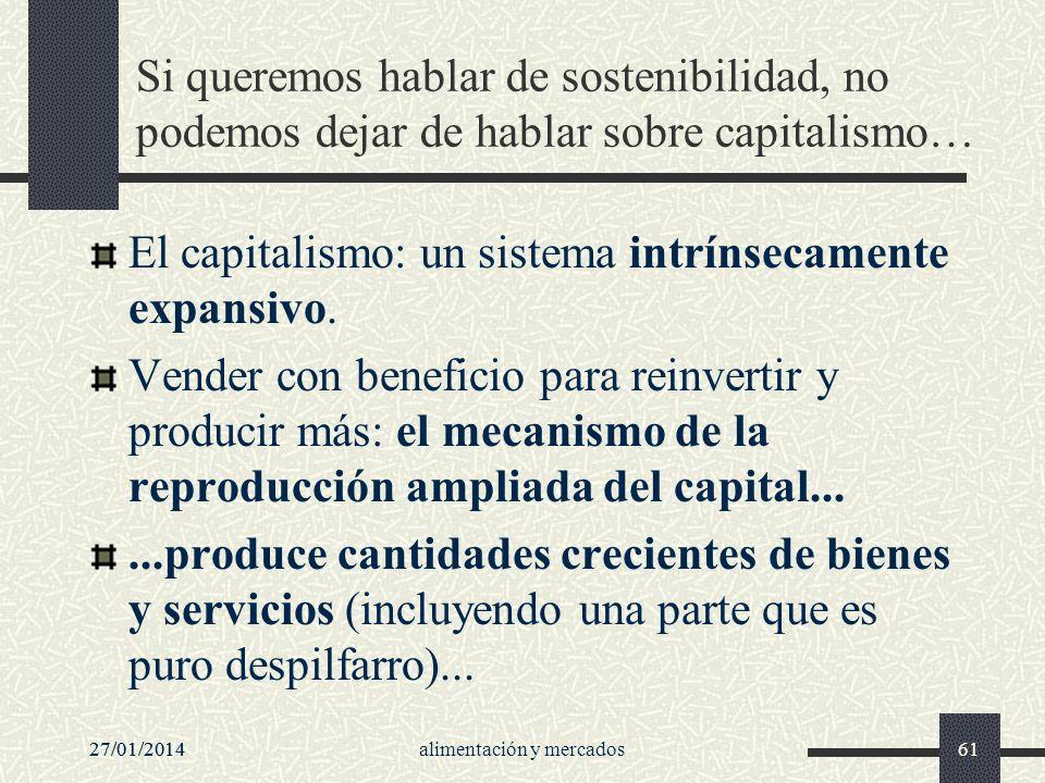 27/01/2014alimentación y mercados6127/01/201461 Si queremos hablar de sostenibilidad, no podemos dejar de hablar sobre capitalismo… El capitalismo: un