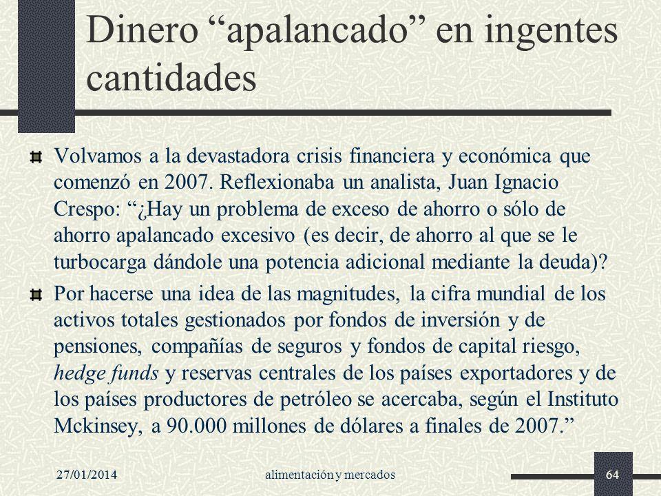 27/01/2014alimentación y mercados6427/01/201464 Dinero apalancado en ingentes cantidades Volvamos a la devastadora crisis financiera y económica que c