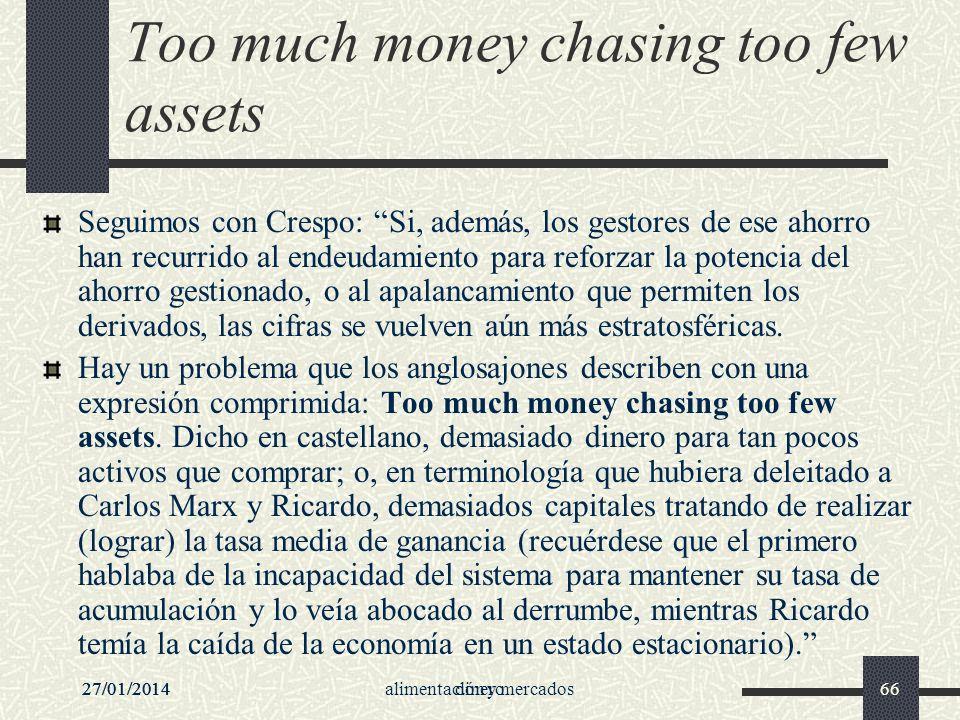 27/01/2014alimentación y mercados6627/01/2014dinero66 Too much money chasing too few assets Seguimos con Crespo: Si, además, los gestores de ese ahorr