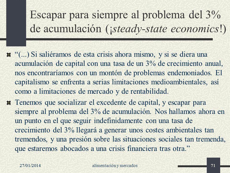 27/01/2014alimentación y mercados7127/01/201471 Escapar para siempre al problema del 3% de acumulación (¡steady-state economics!) (...) Si saliéramos