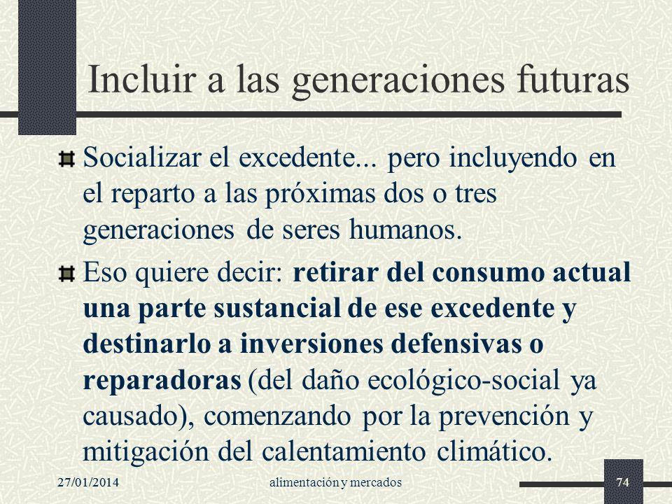27/01/2014alimentación y mercados7427/01/201474 Incluir a las generaciones futuras Socializar el excedente... pero incluyendo en el reparto a las próx