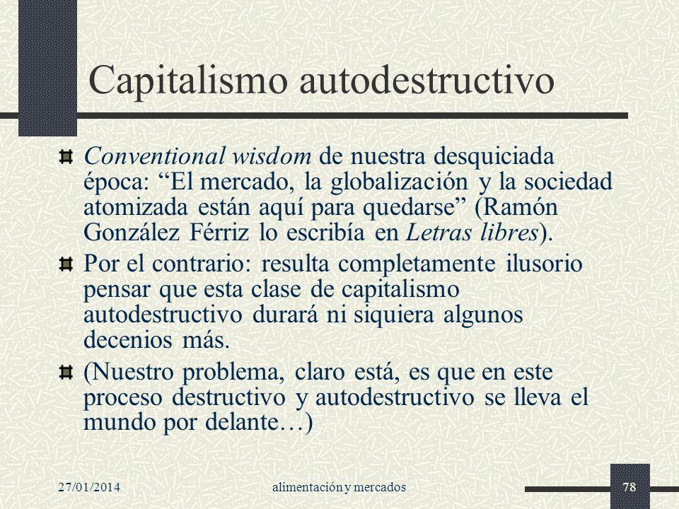 27/01/2014alimentación y mercados78 Capitalismo autodestructivo Conventional wisdom de nuestra desquiciada época: El mercado, la globalización y la so