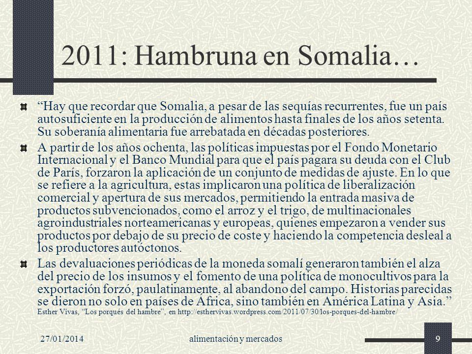 27/01/2014alimentación y mercados9 2011: Hambruna en Somalia… Hay que recordar que Somalia, a pesar de las sequías recurrentes, fue un país autosufici