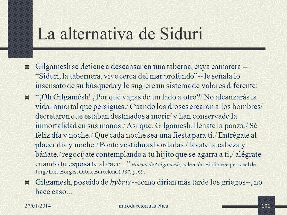 27/01/2014introducción a la ética101 La alternativa de Siduri Gilgamesh se detiene a descansar en una taberna, cuya camarera -- Siduri, la tabernera,