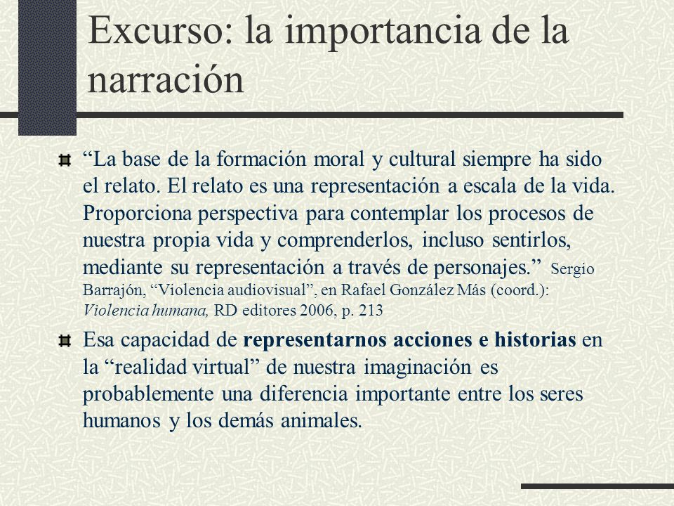 Excurso: la importancia de la narración La base de la formación moral y cultural siempre ha sido el relato. El relato es una representación a escala d