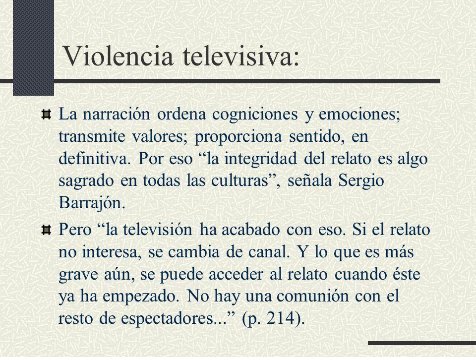 Violencia televisiva: La narración ordena cogniciones y emociones; transmite valores; proporciona sentido, en definitiva. Por eso la integridad del re