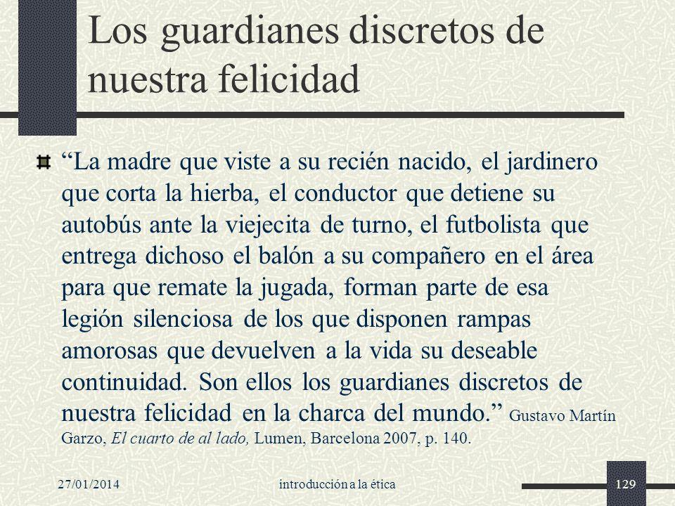 27/01/2014introducción a la ética129 Los guardianes discretos de nuestra felicidad La madre que viste a su recién nacido, el jardinero que corta la hi