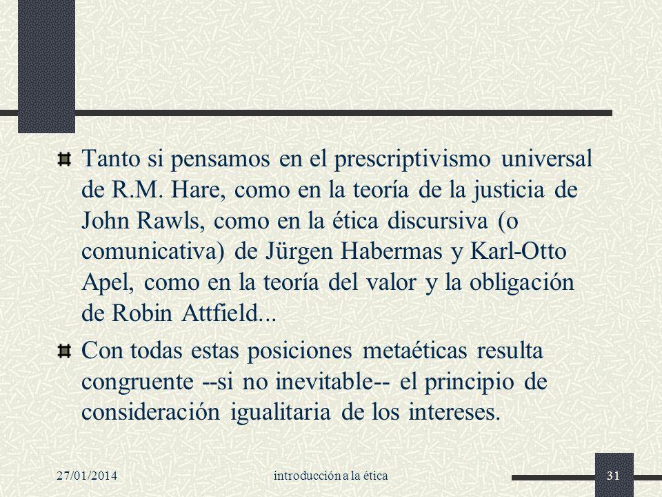 27/01/2014introducción a la ética31 Tanto si pensamos en el prescriptivismo universal de R.M. Hare, como en la teoría de la justicia de John Rawls, co