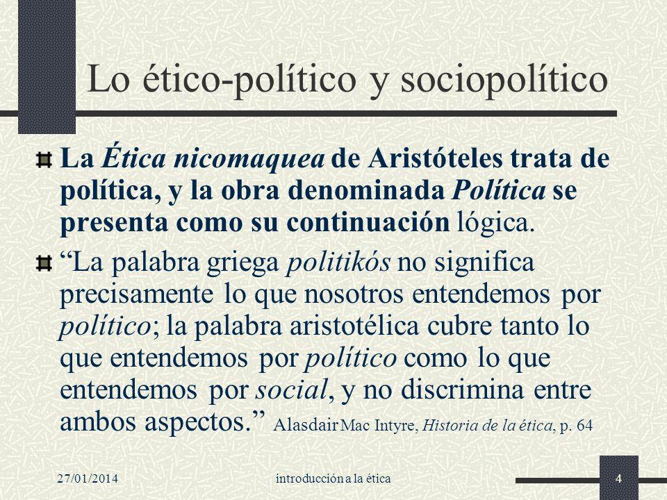 27/01/2014introducción a la ética4 Lo ético-político y sociopolítico La Ética nicomaquea de Aristóteles trata de política, y la obra denominada Políti
