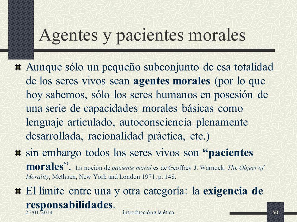 27/01/2014introducción a la ética50 Agentes y pacientes morales Aunque sólo un pequeño subconjunto de esa totalidad de los seres vivos sean agentes mo