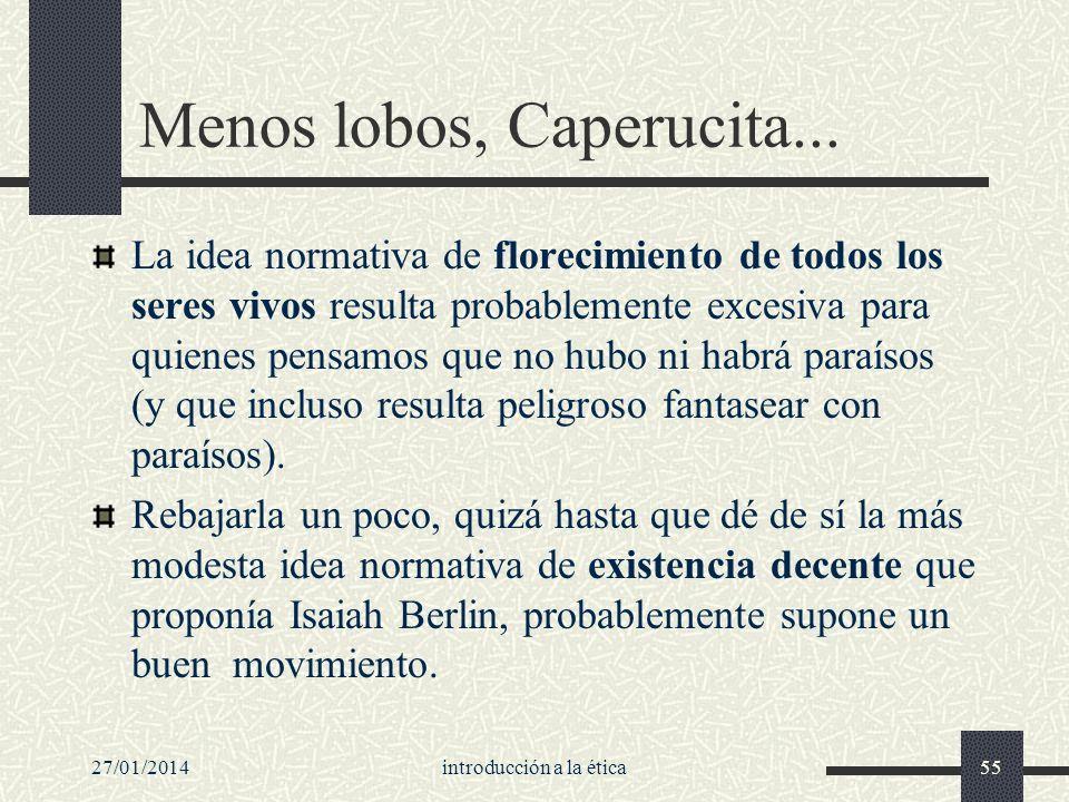 27/01/2014introducción a la ética55 Menos lobos, Caperucita... La idea normativa de florecimiento de todos los seres vivos resulta probablemente exces