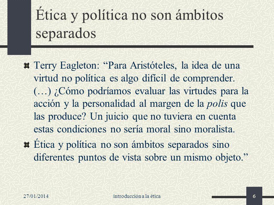 Ética y política no son ámbitos separados Terry Eagleton: Para Aristóteles, la idea de una virtud no política es algo difícil de comprender. (…) ¿Cómo
