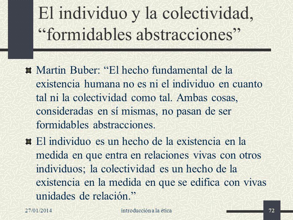 27/01/2014introducción a la ética72 El individuo y la colectividad, formidables abstracciones Martin Buber: El hecho fundamental de la existencia huma