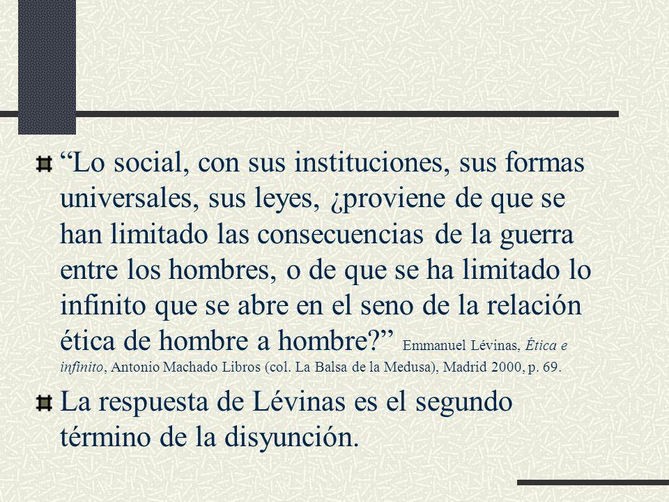 Lo social, con sus instituciones, sus formas universales, sus leyes, ¿proviene de que se han limitado las consecuencias de la guerra entre los hombres