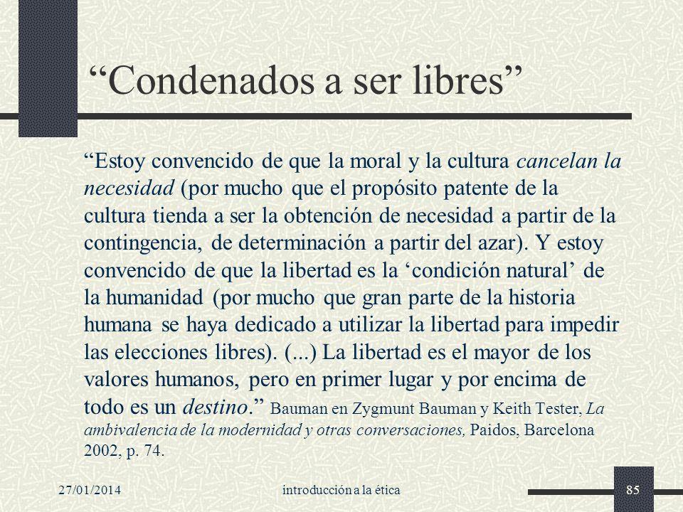 27/01/2014introducción a la ética85 Condenados a ser libres Estoy convencido de que la moral y la cultura cancelan la necesidad (por mucho que el prop
