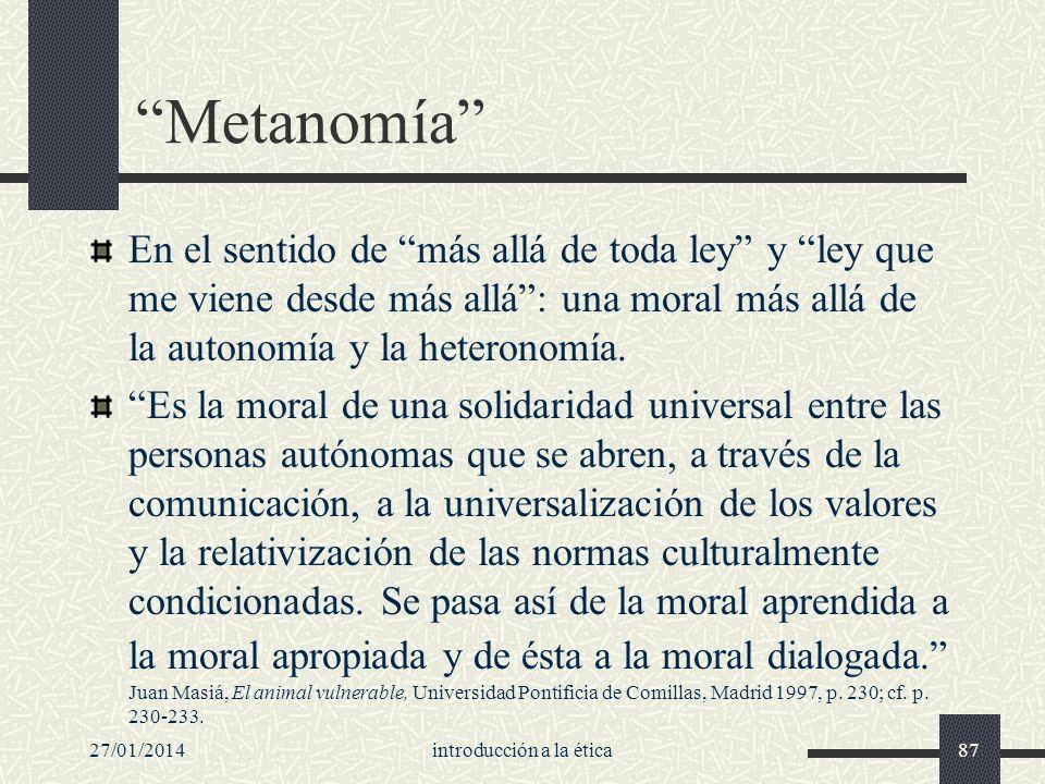 27/01/2014introducción a la ética87 Metanomía En el sentido de más allá de toda ley y ley que me viene desde más allá: una moral más allá de la autono