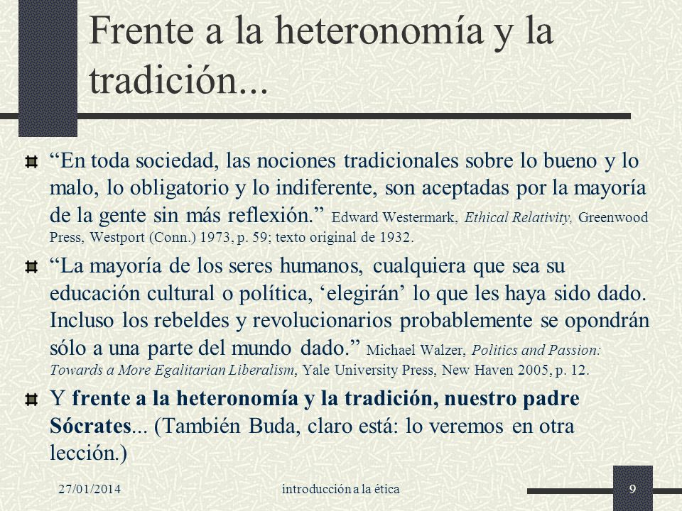 27/01/2014introducción a la ética9 Frente a la heteronomía y la tradición... En toda sociedad, las nociones tradicionales sobre lo bueno y lo malo, lo
