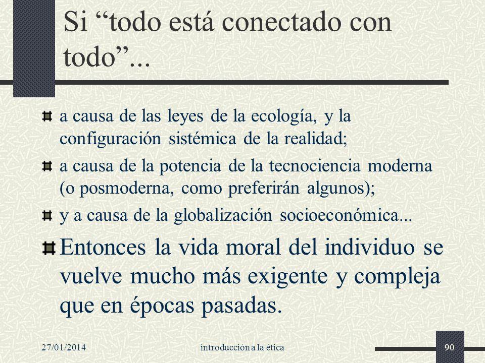 27/01/2014introducción a la ética90 Si todo está conectado con todo... a causa de las leyes de la ecología, y la configuración sistémica de la realida