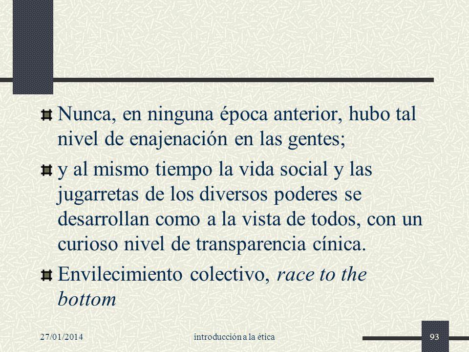 27/01/2014introducción a la ética93 Nunca, en ninguna época anterior, hubo tal nivel de enajenación en las gentes; y al mismo tiempo la vida social y