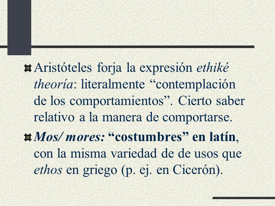 Aristóteles forja la expresión ethiké theoría: literalmente contemplación de los comportamientos. Cierto saber relativo a la manera de comportarse. Mo