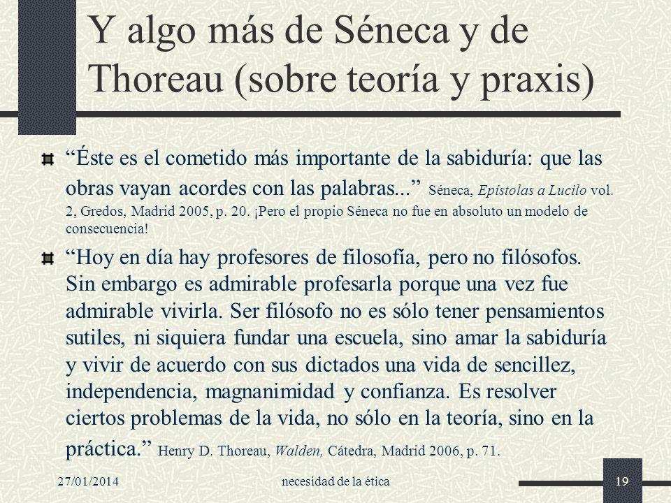 27/01/2014necesidad de la ética19 Y algo más de Séneca y de Thoreau (sobre teoría y praxis) Éste es el cometido más importante de la sabiduría: que la
