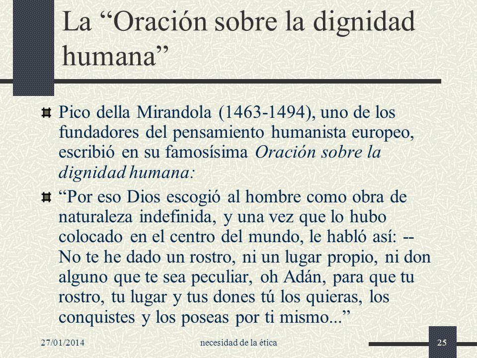 27/01/2014necesidad de la ética25 La Oración sobre la dignidad humana Pico della Mirandola (1463-1494), uno de los fundadores del pensamiento humanist