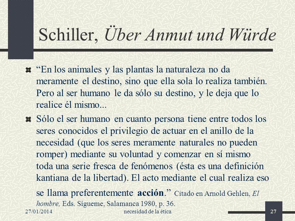 27/01/2014necesidad de la ética27 Schiller, Über Anmut und Würde En los animales y las plantas la naturaleza no da meramente el destino, sino que ella