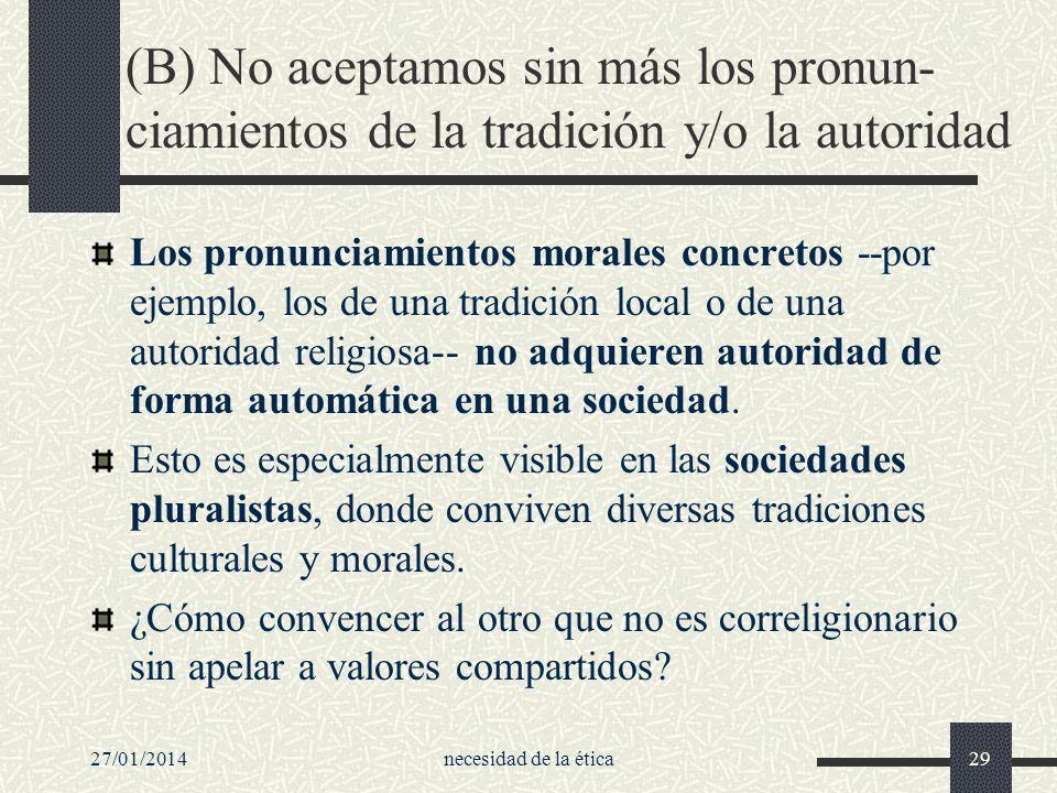27/01/2014necesidad de la ética29 (B) No aceptamos sin más los pronun- ciamientos de la tradición y/o la autoridad Los pronunciamientos morales concre