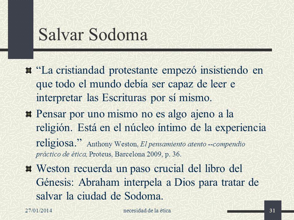 27/01/2014necesidad de la ética31 Salvar Sodoma La cristiandad protestante empezó insistiendo en que todo el mundo debía ser capaz de leer e interpret