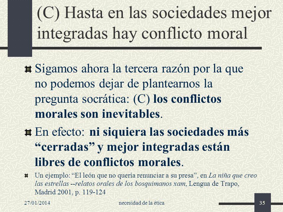 27/01/2014necesidad de la ética35 (C) Hasta en las sociedades mejor integradas hay conflicto moral Sigamos ahora la tercera razón por la que no podemo