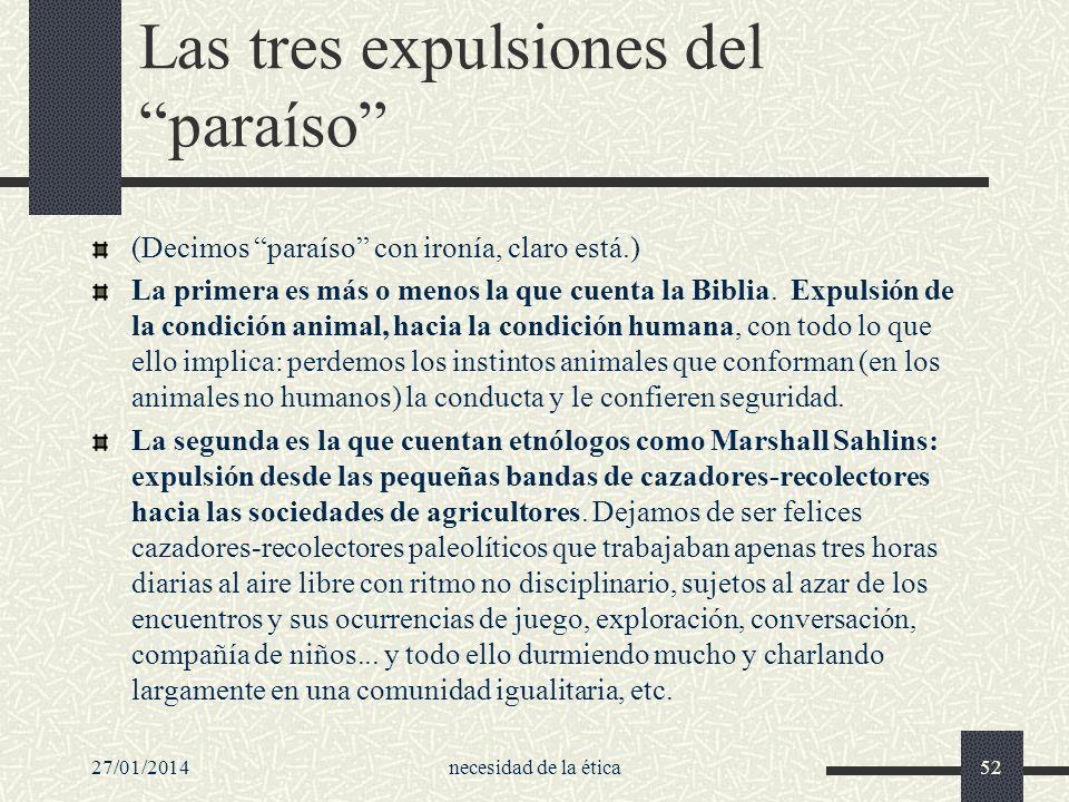 27/01/2014necesidad de la ética52 Las tres expulsiones del paraíso (Decimos paraíso con ironía, claro está.) La primera es más o menos la que cuenta l