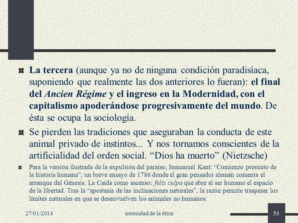 27/01/2014necesidad de la ética53 La tercera (aunque ya no de ninguna condición paradisíaca, suponiendo que realmente las dos anteriores lo fueran): e