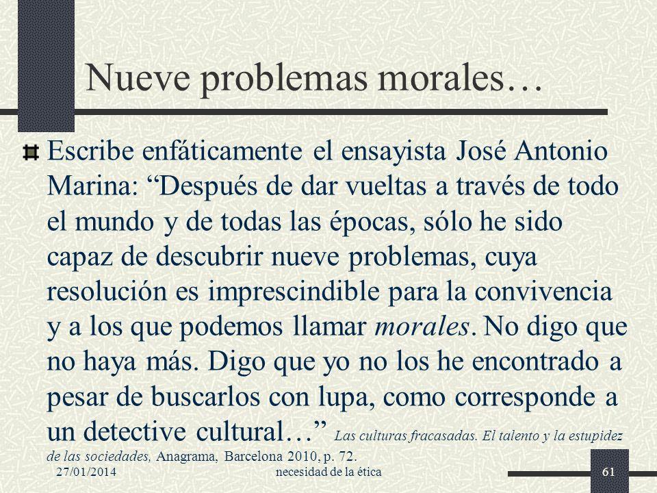 Nueve problemas morales… Escribe enfáticamente el ensayista José Antonio Marina: Después de dar vueltas a través de todo el mundo y de todas las época
