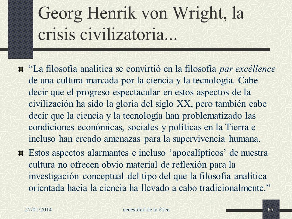 27/01/2014necesidad de la ética67 Georg Henrik von Wright, la crisis civilizatoria... La filosofía analítica se convirtió en la filosofía par excéllen